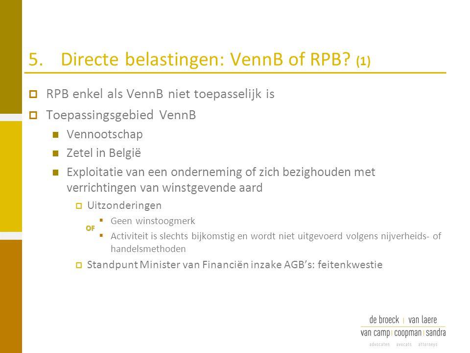 5.Directe belastingen: VennB of RPB? (1)  RPB enkel als VennB niet toepasselijk is  Toepassingsgebied VennB Vennootschap Zetel in België Exploitatie