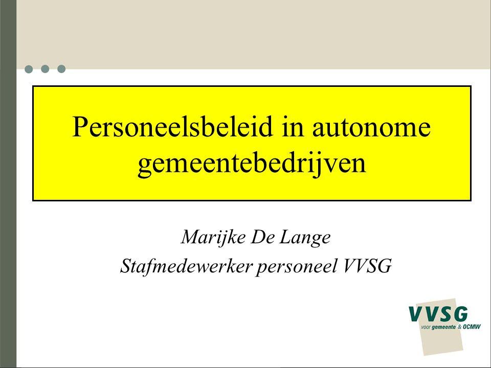 Personeelsbeleid in autonome gemeentebedrijven Marijke De Lange Stafmedewerker personeel VVSG