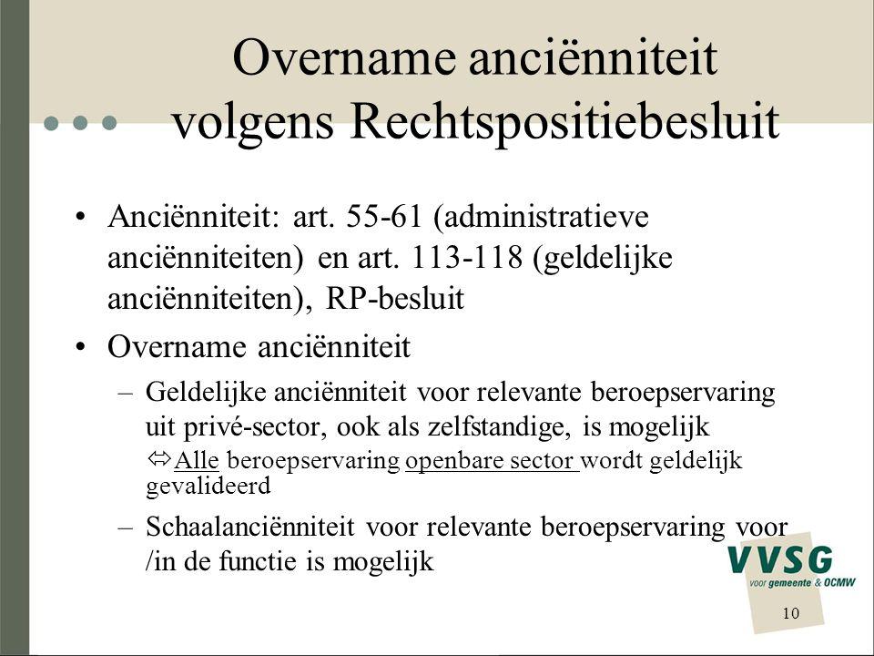 Overname anciënniteit volgens Rechtspositiebesluit Anciënniteit: art. 55-61 (administratieve anciënniteiten) en art. 113-118 (geldelijke anciënniteite