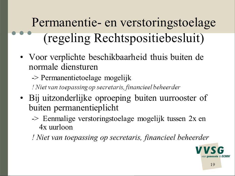 Permanentie- en verstoringstoelage (regeling Rechtspositiebesluit) Voor verplichte beschikbaarheid thuis buiten de normale diensturen -> Permanentietoelage mogelijk .