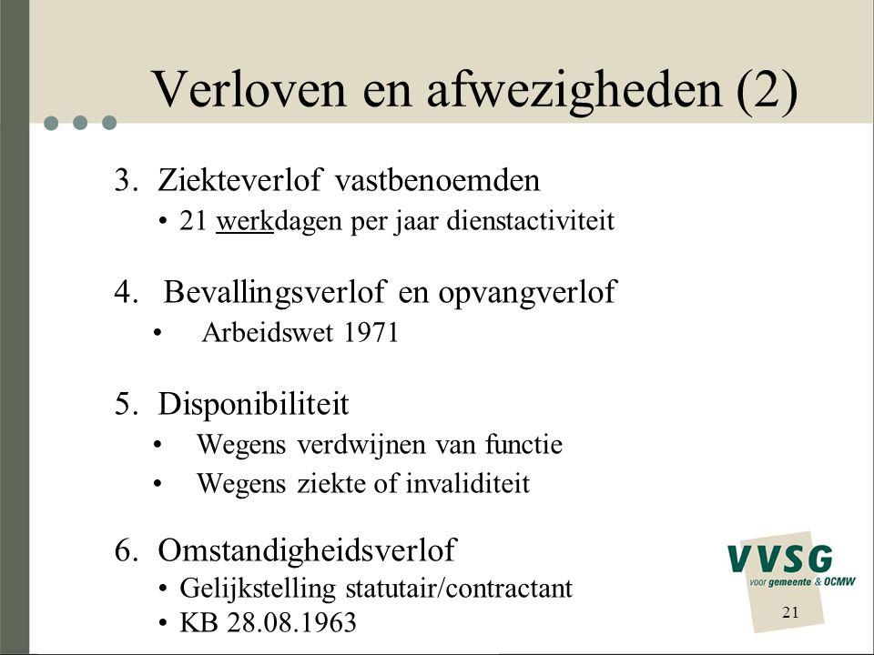 Verloven en afwezigheden (2) 3. Ziekteverlof vastbenoemden 21 werkdagen per jaar dienstactiviteit 4.Bevallingsverlof en opvangverlof Arbeidswet 1971 5