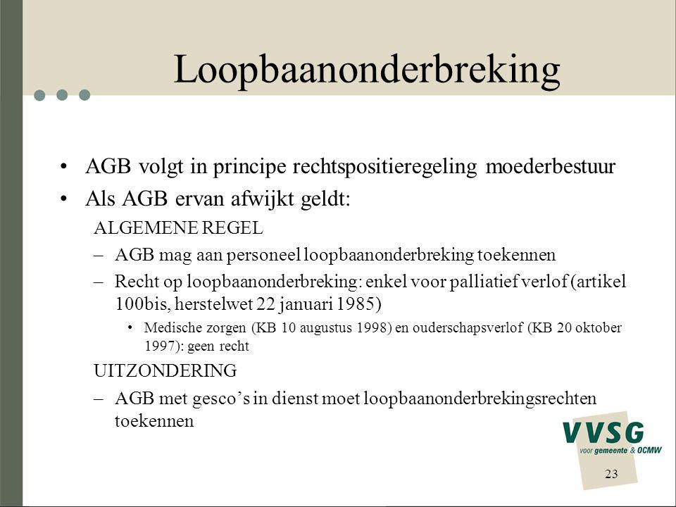 Loopbaanonderbreking AGB volgt in principe rechtspositieregeling moederbestuur Als AGB ervan afwijkt geldt: ALGEMENE REGEL –AGB mag aan personeel loop