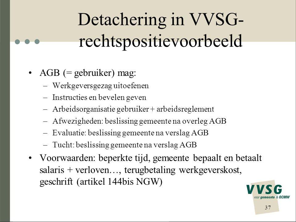 Detachering in VVSG- rechtspositievoorbeeld AGB (= gebruiker) mag: –Werkgeversgezag uitoefenen –Instructies en bevelen geven –Arbeidsorganisatie gebru