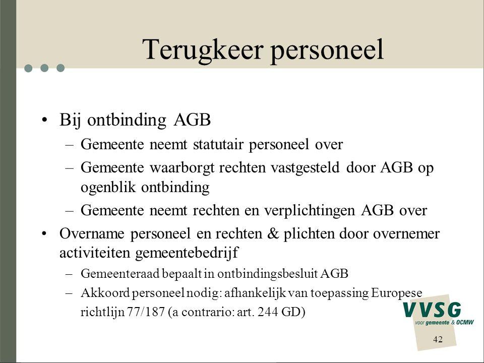 42 Terugkeer personeel Bij ontbinding AGB –Gemeente neemt statutair personeel over –Gemeente waarborgt rechten vastgesteld door AGB op ogenblik ontbin