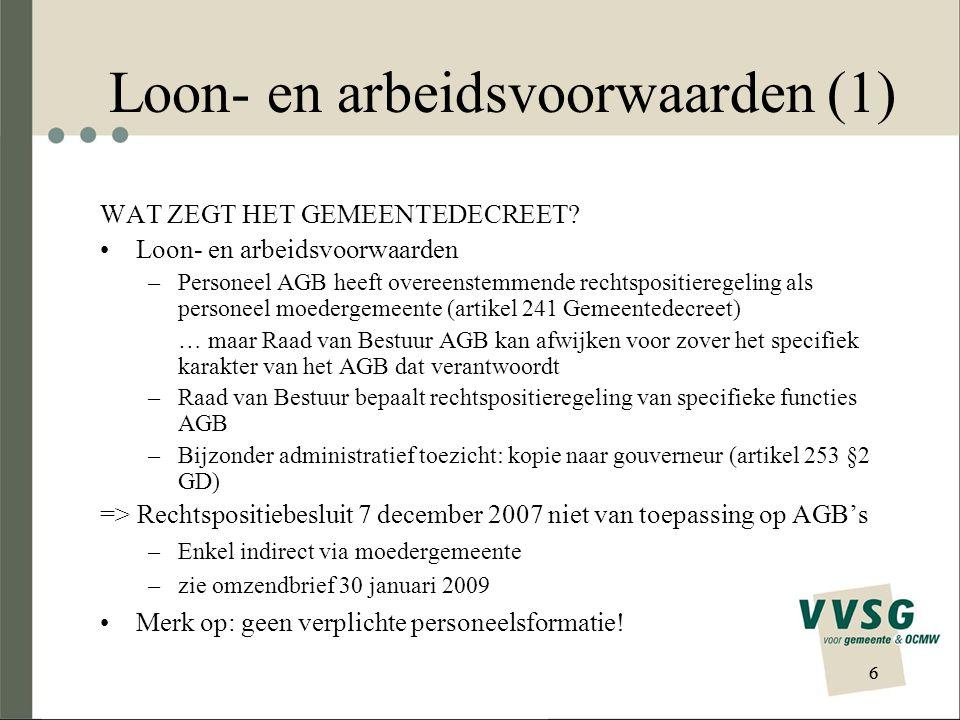 Loon- en arbeidsvoorwaarden (1) WAT ZEGT HET GEMEENTEDECREET? Loon- en arbeidsvoorwaarden –Personeel AGB heeft overeenstemmende rechtspositieregeling
