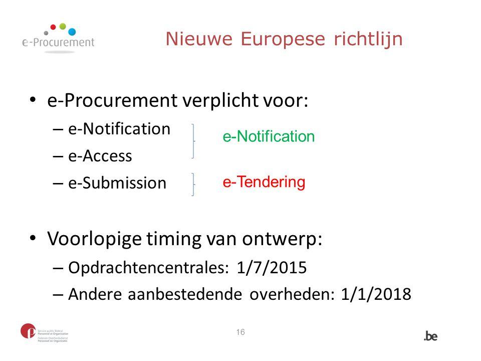 Nieuwe Europese richtlijn e-Procurement verplicht voor: – e-Notification – e-Access – e-Submission Voorlopige timing van ontwerp: – Opdrachtencentrale
