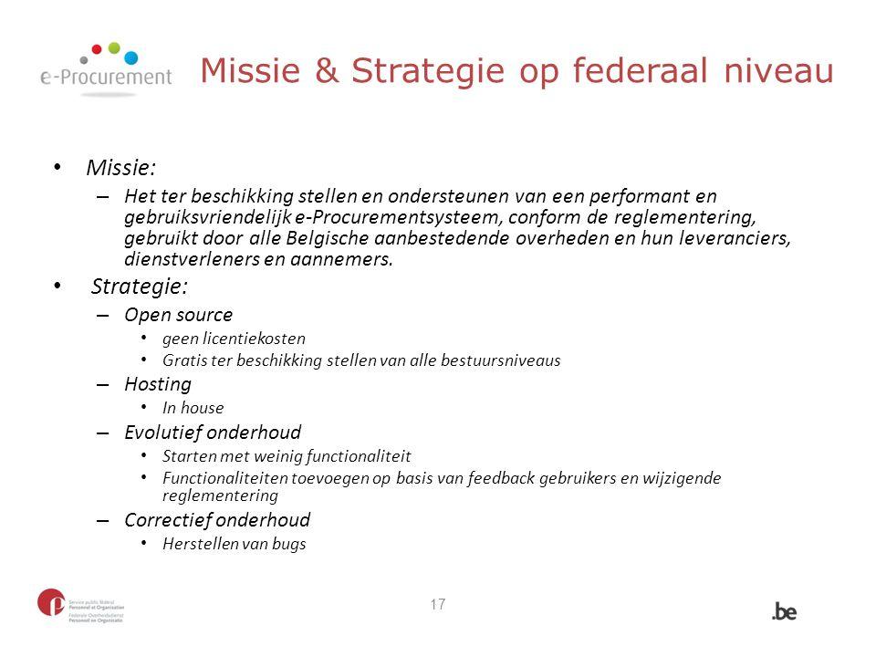 Missie & Strategie op federaal niveau Missie: – Het ter beschikking stellen en ondersteunen van een performant en gebruiksvriendelijk e-Procurementsys