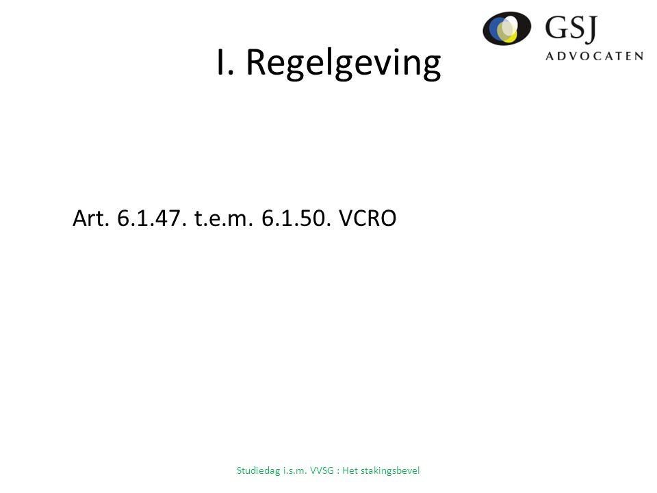 I. Regelgeving Art. 6.1.47. t.e.m. 6.1.50. VCRO Studiedag i.s.m. VVSG : Het stakingsbevel