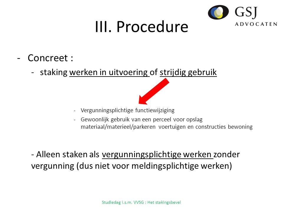 III. Procedure -Concreet : -staking werken in uitvoering of strijdig gebruik -Vergunningsplichtige functiewijziging -Gewoonlijk gebruik van een percee
