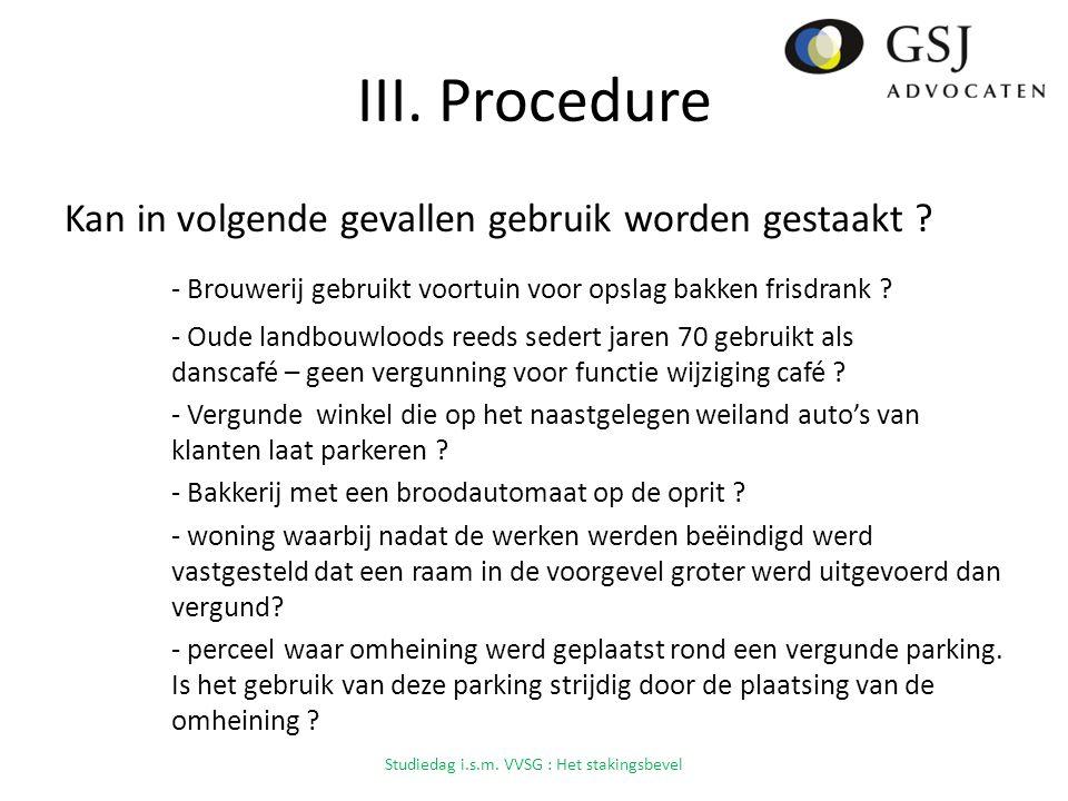 III.Procedure Kan in volgende gevallen gebruik worden gestaakt .