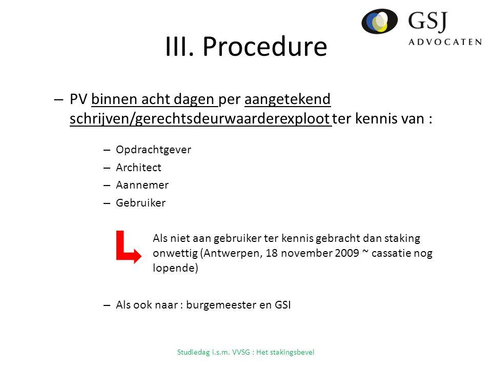 III. Procedure – PV binnen acht dagen per aangetekend schrijven/gerechtsdeurwaarderexploot ter kennis van : – Opdrachtgever – Architect – Aannemer – G