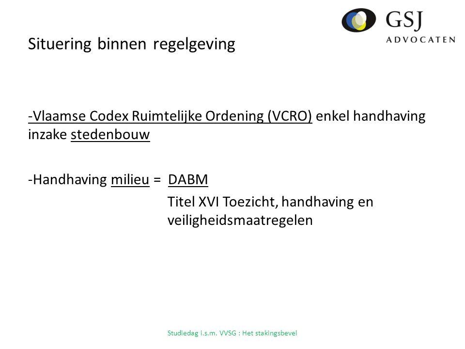 Situering binnen regelgeving -Vlaamse Codex Ruimtelijke Ordening (VCRO) enkel handhaving inzake stedenbouw -Handhaving milieu = DABM Titel XVI Toezicht, handhaving en veiligheidsmaatregelen Studiedag i.s.m.