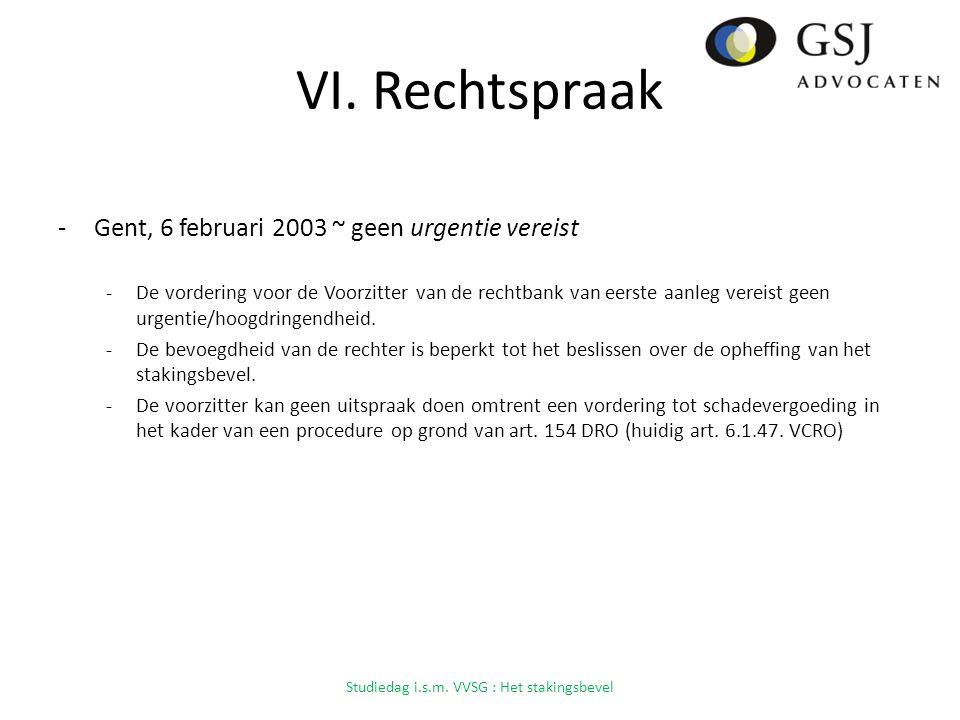 VI. Rechtspraak -Gent, 6 februari 2003 ~ geen urgentie vereist -De vordering voor de Voorzitter van de rechtbank van eerste aanleg vereist geen urgent