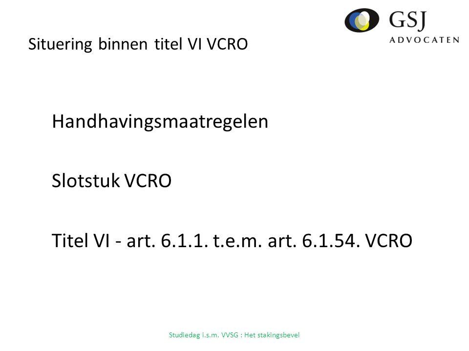 Situering binnen titel VI VCRO Handhavingsmaatregelen Slotstuk VCRO Titel VI - art.