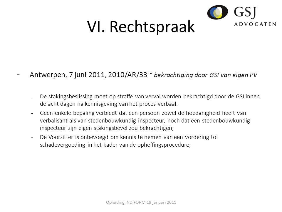 VI. Rechtspraak - Antwerpen, 7 juni 2011, 2010/AR/33 ~ bekrachtiging door GSI van eigen PV -De stakingsbeslissing moet op straffe van verval worden be