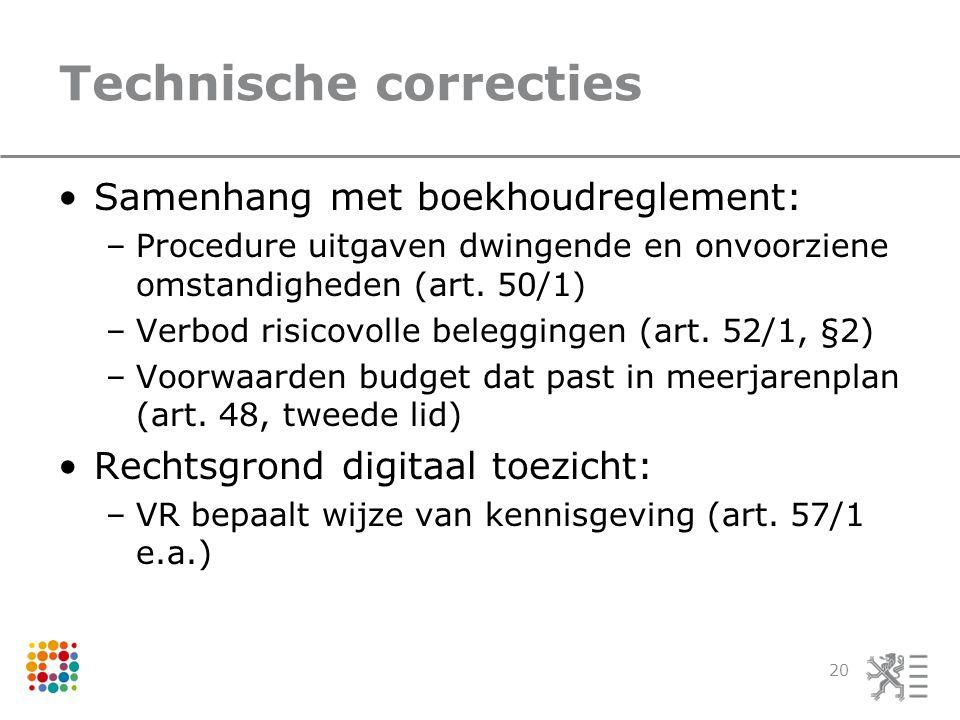 Technische correcties Samenhang met boekhoudreglement: –Procedure uitgaven dwingende en onvoorziene omstandigheden (art.