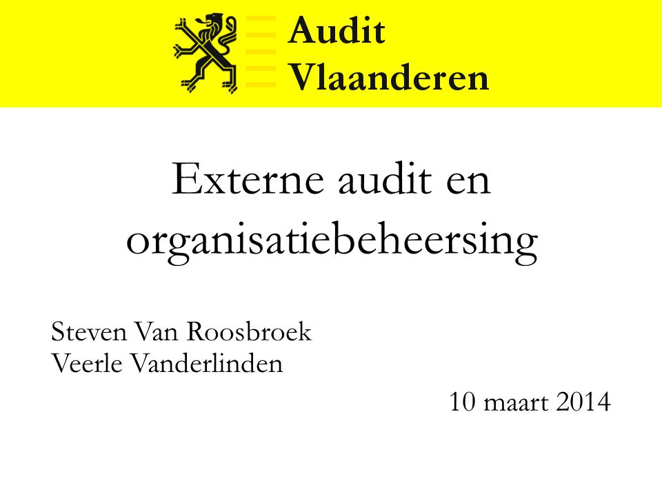Externe audit en organisatiebeheersing Steven Van Roosbroek Veerle Vanderlinden 10 maart 2014