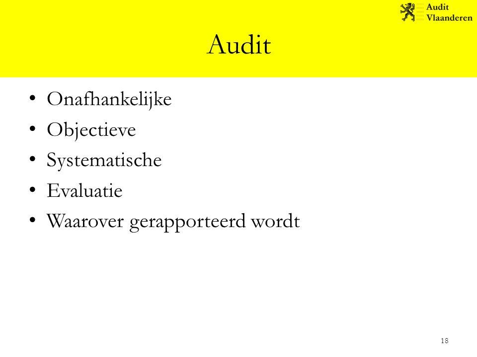 Audit Onafhankelijke Objectieve Systematische Evaluatie Waarover gerapporteerd wordt 18