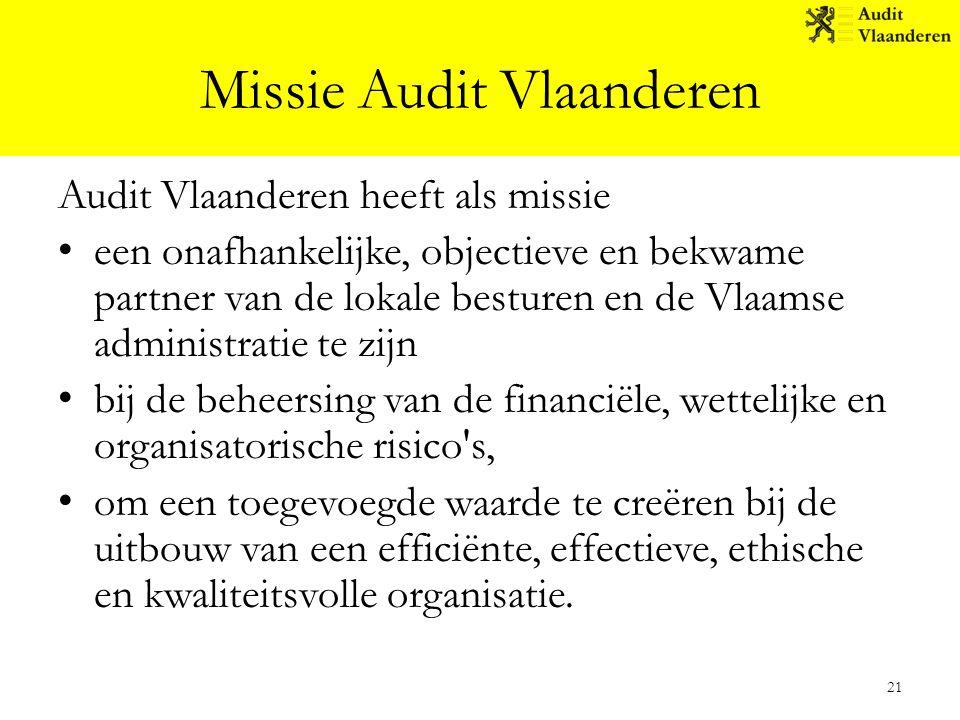 Missie Audit Vlaanderen Audit Vlaanderen heeft als missie een onafhankelijke, objectieve en bekwame partner van de lokale besturen en de Vlaamse admin