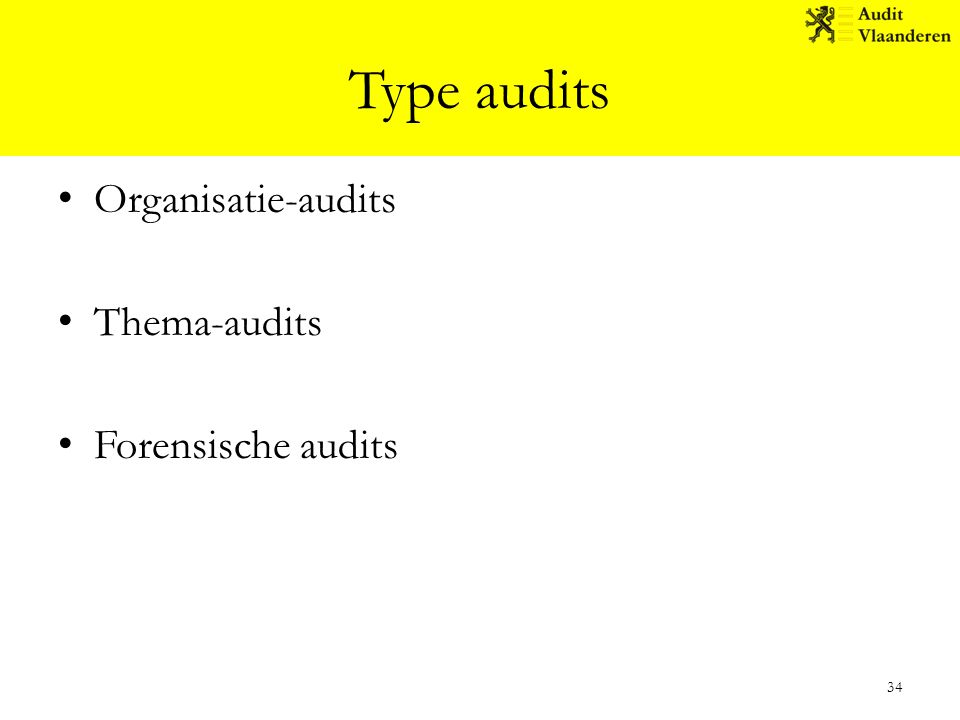 Type audits Organisatie-audits Thema-audits Forensische audits 34