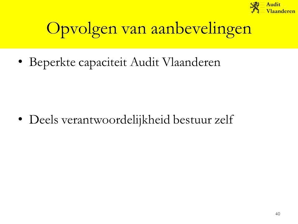Opvolgen van aanbevelingen Beperkte capaciteit Audit Vlaanderen Deels verantwoordelijkheid bestuur zelf 40