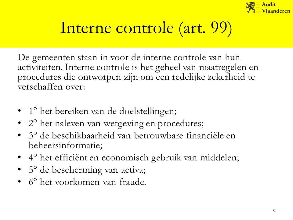 Interne controle (art. 99) De gemeenten staan in voor de interne controle van hun activiteiten. Interne controle is het geheel van maatregelen en proc