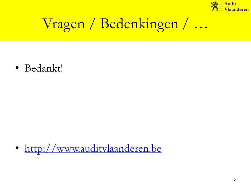 Vragen / Bedenkingen / … Bedankt! http://www.auditvlaanderen.be 75