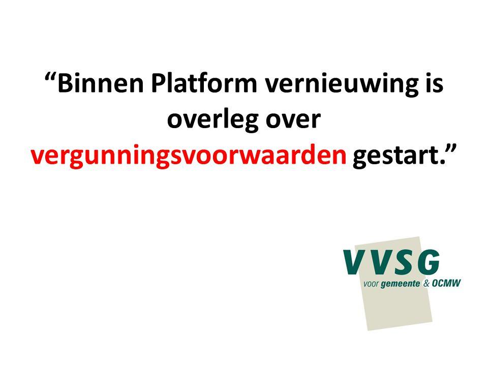 """""""Binnen Platform vernieuwing is overleg over vergunningsvoorwaarden gestart."""""""