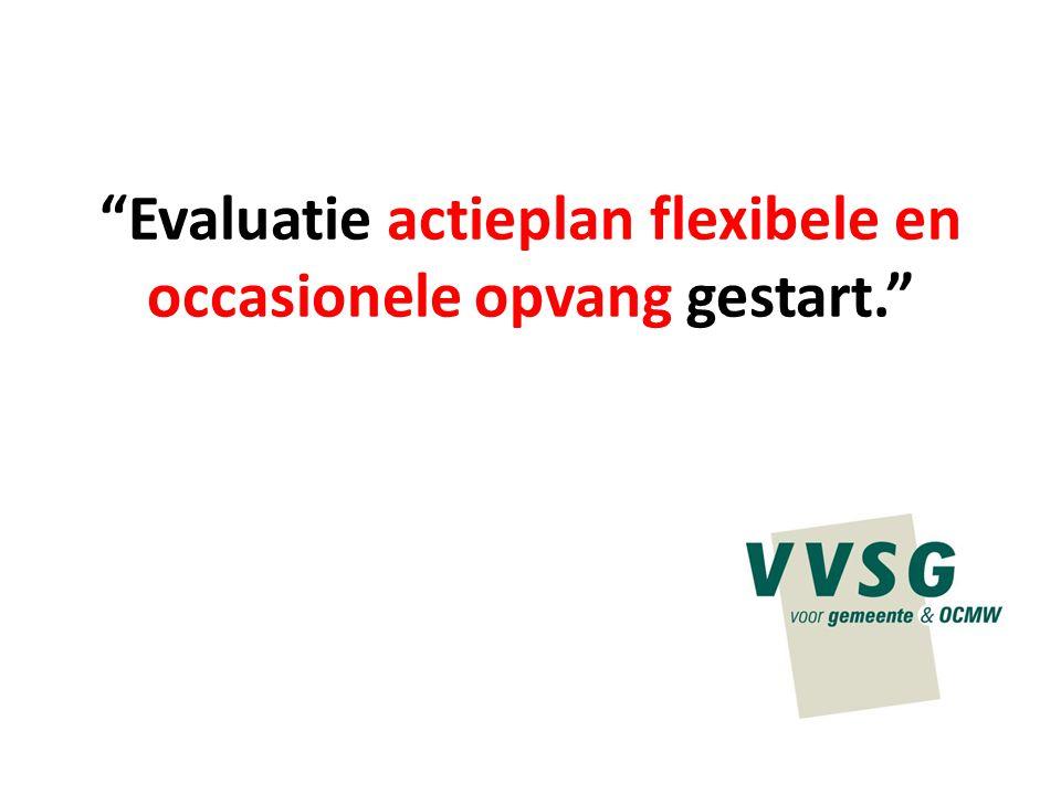 """""""Evaluatie actieplan flexibele en occasionele opvang gestart."""""""