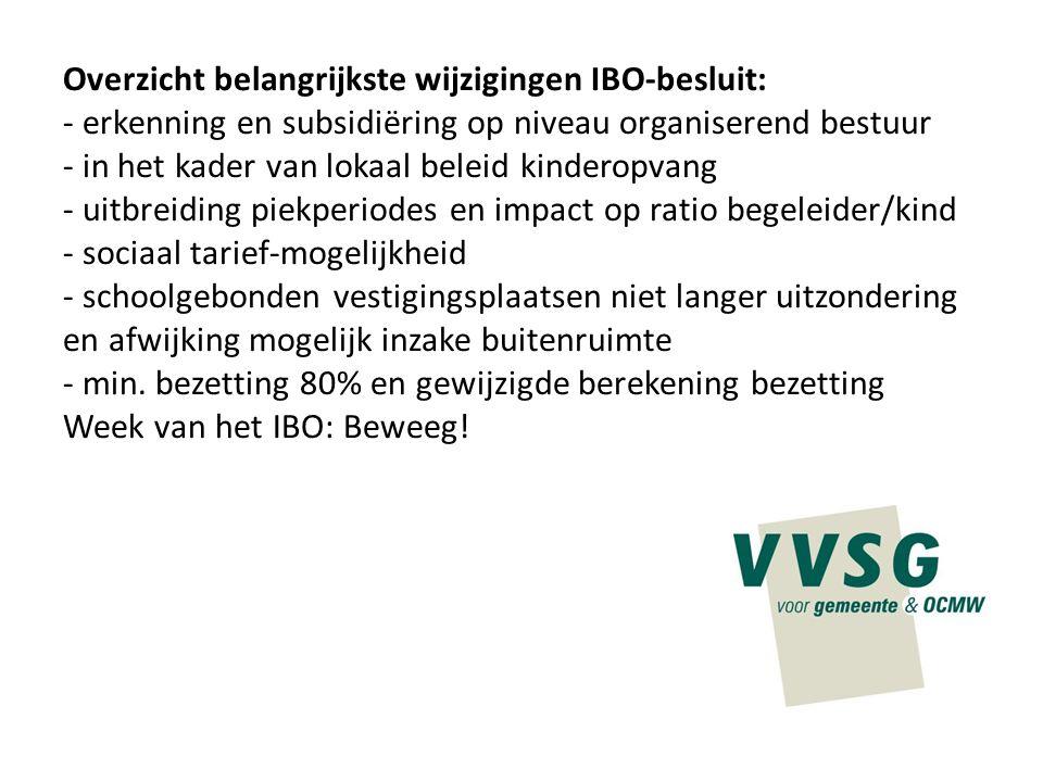 Overzicht belangrijkste wijzigingen IBO-besluit: - erkenning en subsidiëring op niveau organiserend bestuur - in het kader van lokaal beleid kinderopv