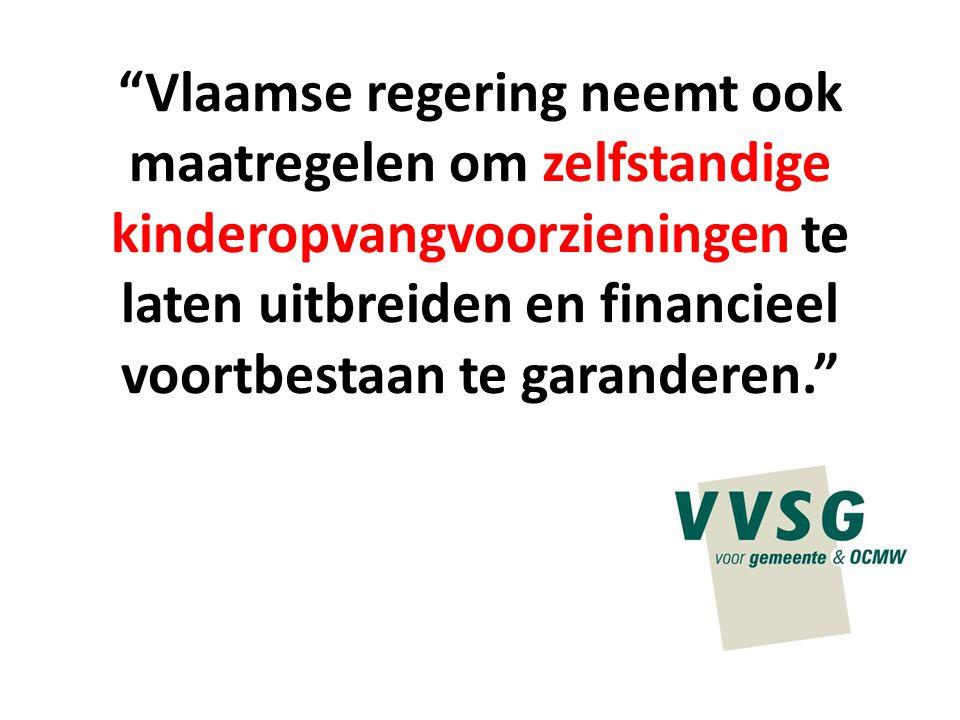 """""""Vlaamse regering neemt ook maatregelen om zelfstandige kinderopvangvoorzieningen te laten uitbreiden en financieel voortbestaan te garanderen."""""""