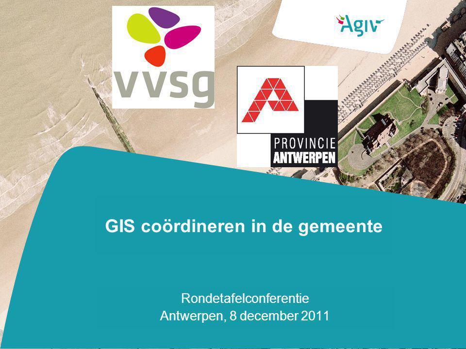 GIS coördineren in de gemeente Rondetafelconferentie Antwerpen, 8 december 2011