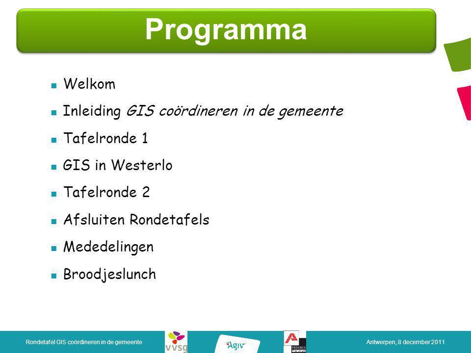 Welkom Inleiding GIS coördineren in de gemeente Tafelronde 1 GIS in Westerlo Tafelronde 2 Afsluiten Rondetafels Mededelingen Broodjeslunch Programma R