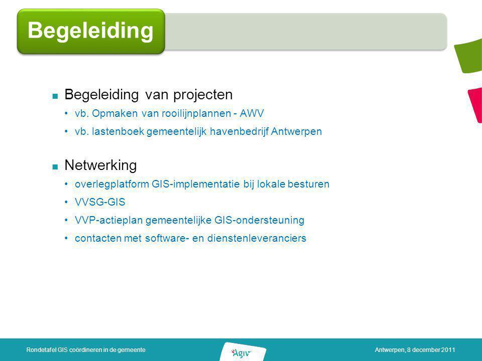 Begeleiding Begeleiding van projecten vb. Opmaken van rooilijnplannen - AWV vb. lastenboek gemeentelijk havenbedrijf Antwerpen Netwerking overlegplatf