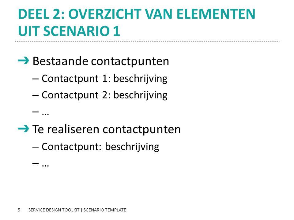 5 DEEL 2: OVERZICHT VAN ELEMENTEN UIT SCENARIO 1 ➔ Bestaande contactpunten – Contactpunt 1: beschrijving – Contactpunt 2: beschrijving – … ➔ Te realis