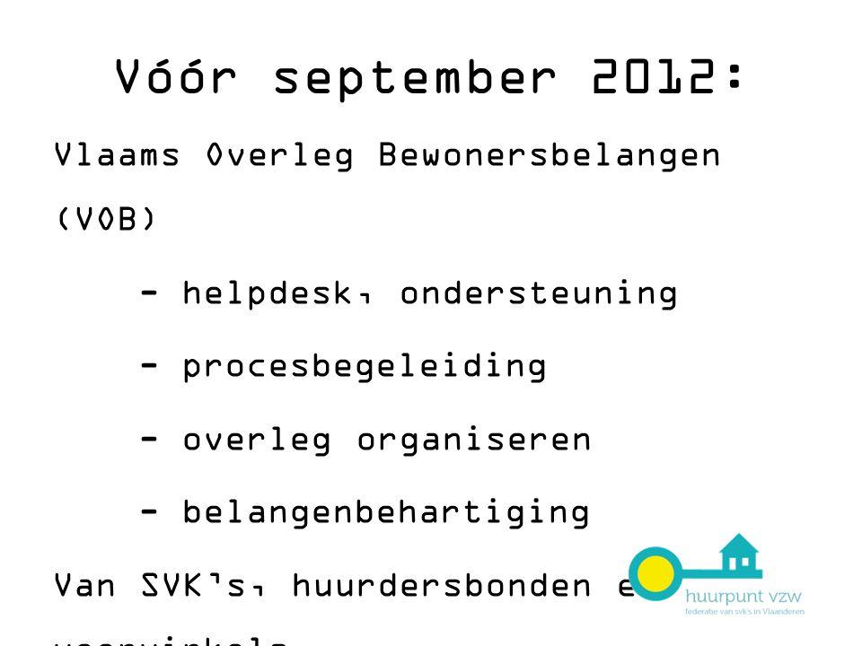 Vóór september 2012: Vlaams Overleg Bewonersbelangen (VOB) - helpdesk, ondersteuning - procesbegeleiding - overleg organiseren - belangenbehartiging Van SVK's, huurdersbonden en woonwinkels