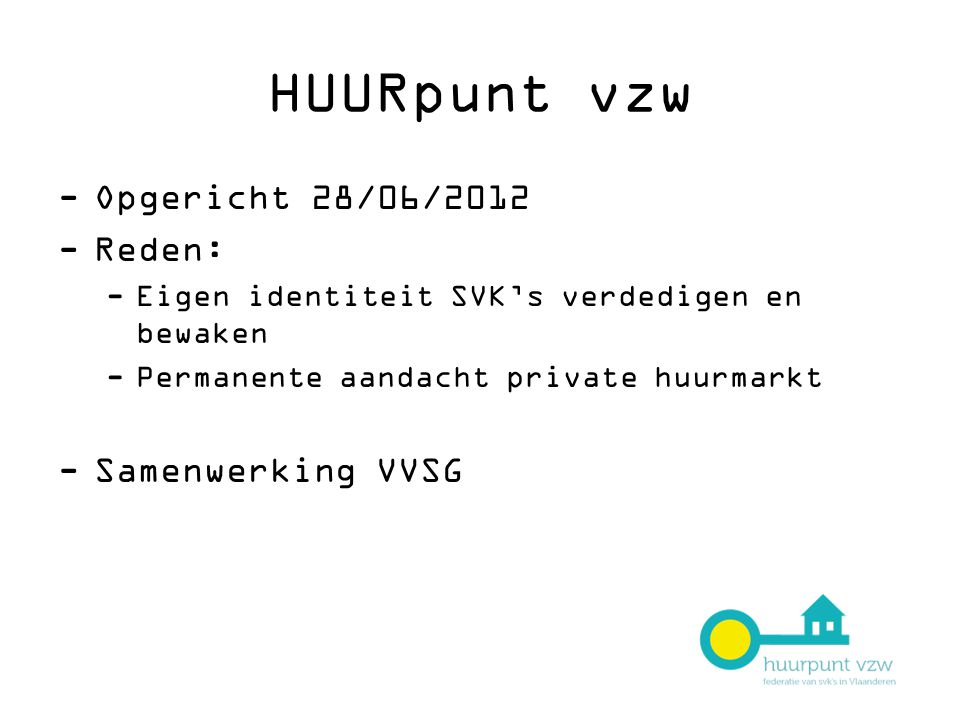 HUURpunt vzw -Opgericht 28/06/2012 -Reden: -Eigen identiteit SVK's verdedigen en bewaken -Permanente aandacht private huurmarkt -Samenwerking VVSG