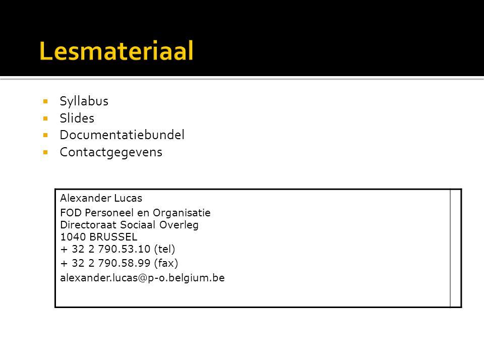  Syllabus  Slides  Documentatiebundel  Contactgegevens Alexander Lucas FOD Personeel en Organisatie Directoraat Sociaal Overleg 1040 BRUSSEL + 32