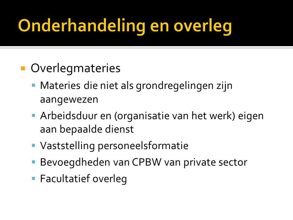  Overlegmateries  Materies die niet als grondregelingen zijn aangewezen  Arbeidsduur en (organisatie van het werk) eigen aan bepaalde dienst  Vast