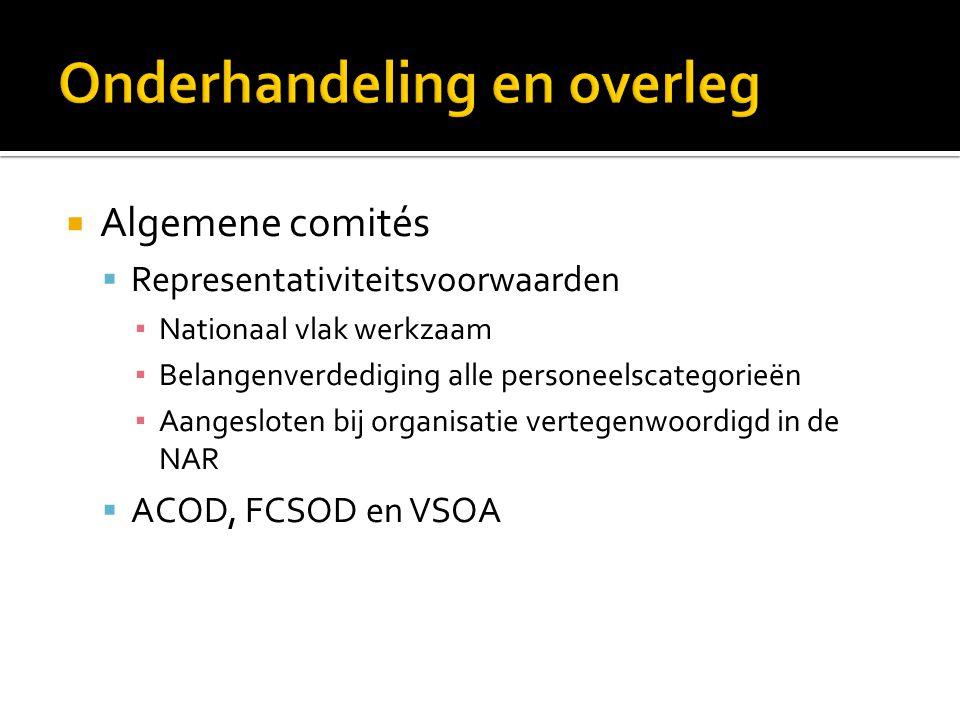  Algemene comités  Representativiteitsvoorwaarden ▪ Nationaal vlak werkzaam ▪ Belangenverdediging alle personeelscategorieën ▪ Aangesloten bij organ