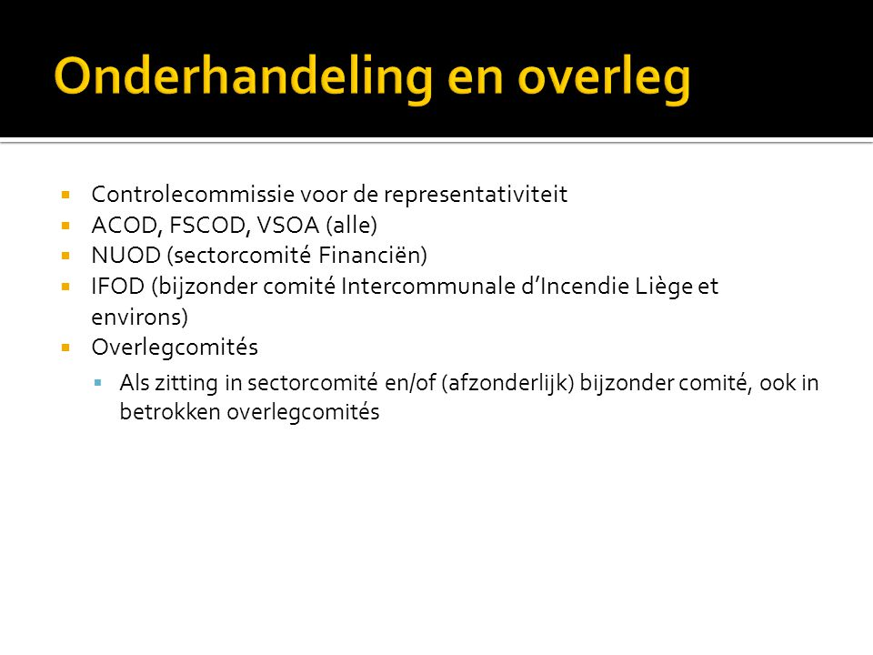  Controlecommissie voor de representativiteit  ACOD, FSCOD, VSOA (alle)  NUOD (sectorcomité Financiën)  IFOD (bijzonder comité Intercommunale d'In