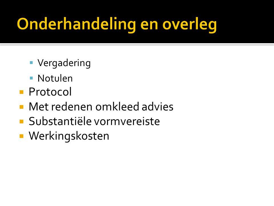  Vergadering  Notulen  Protocol  Met redenen omkleed advies  Substantiële vormvereiste  Werkingskosten