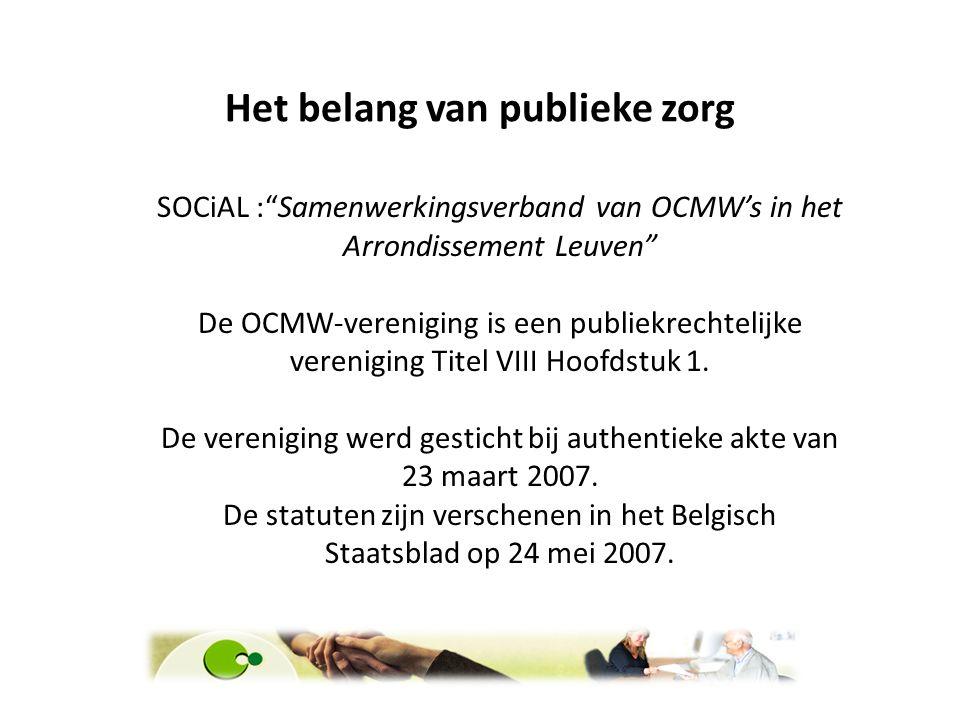 """Het belang van publieke zorg SOCiAL :""""Samenwerkingsverband van OCMW's in het Arrondissement Leuven"""" De OCMW-vereniging is een publiekrechtelijke veren"""