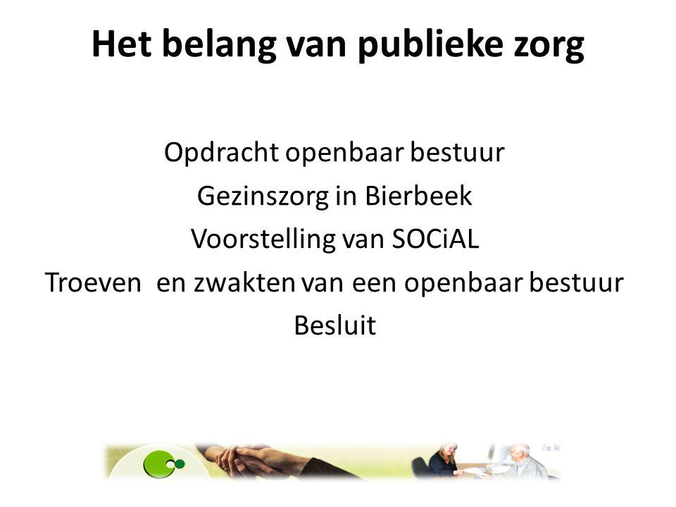Het belang van publieke zorg SOCiAL dienst gezinszorg en aanvullende thuiszorg 2013 = 9 OCMW's Begijnendijk, Bertem, Bierbeek, Boortmeerbeek, Herent, Hoegaarden, Huldenberg, Kampenhout, Kortenberg, Landen, Rotselaar, Steenokkerzeel Tielt-Winge.