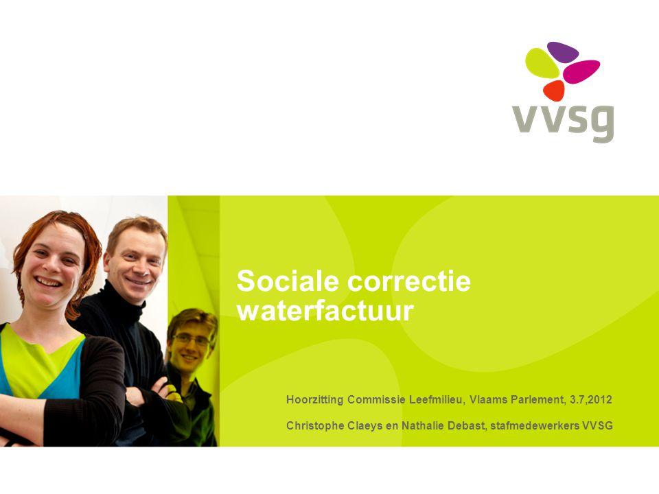 Sociale correctie waterfactuur Hoorzitting Commissie Leefmilieu, Vlaams Parlement, 3.7,2012 Christophe Claeys en Nathalie Debast, stafmedewerkers VVSG