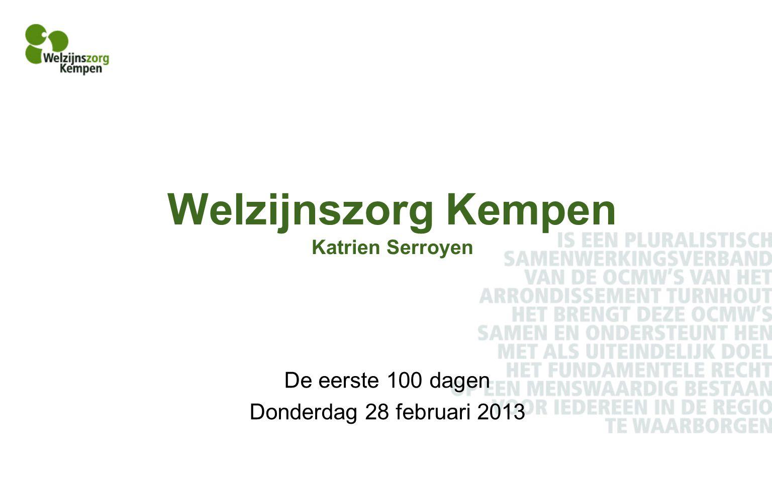 Welzijnszorg Kempen Katrien Serroyen De eerste 100 dagen Donderdag 28 februari 2013
