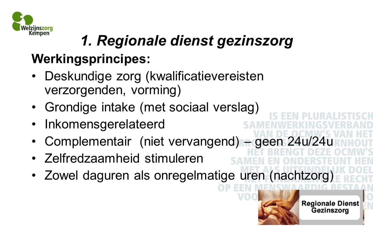 1. Regionale dienst gezinszorg Werkingsprincipes: Deskundige zorg (kwalificatievereisten verzorgenden, vorming) Grondige intake (met sociaal verslag)