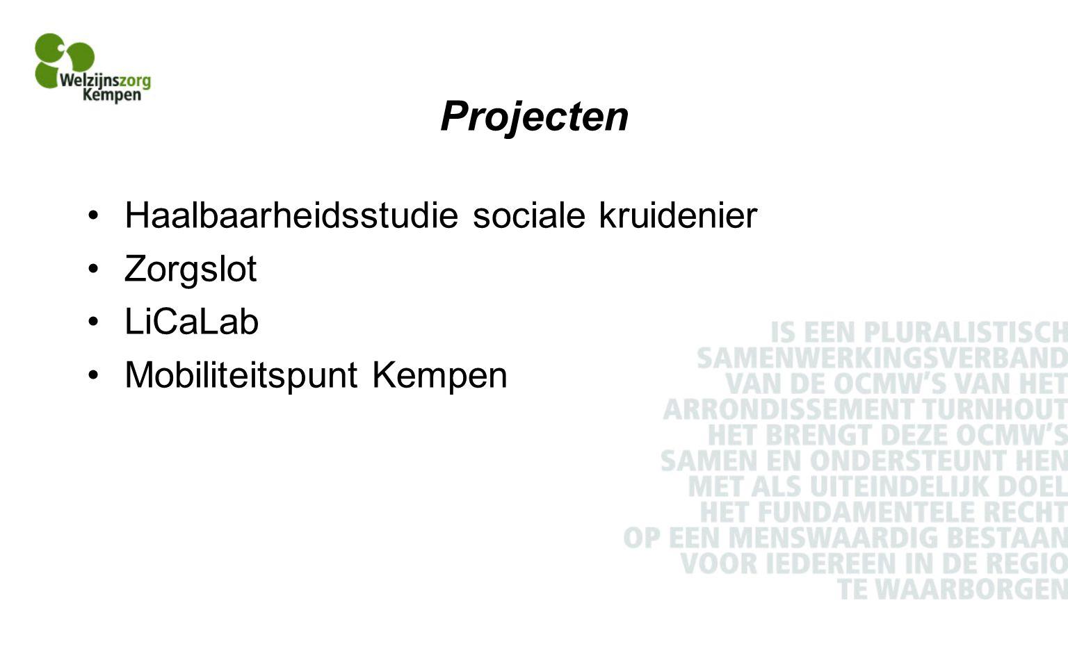 Projecten Haalbaarheidsstudie sociale kruidenier Zorgslot LiCaLab Mobiliteitspunt Kempen