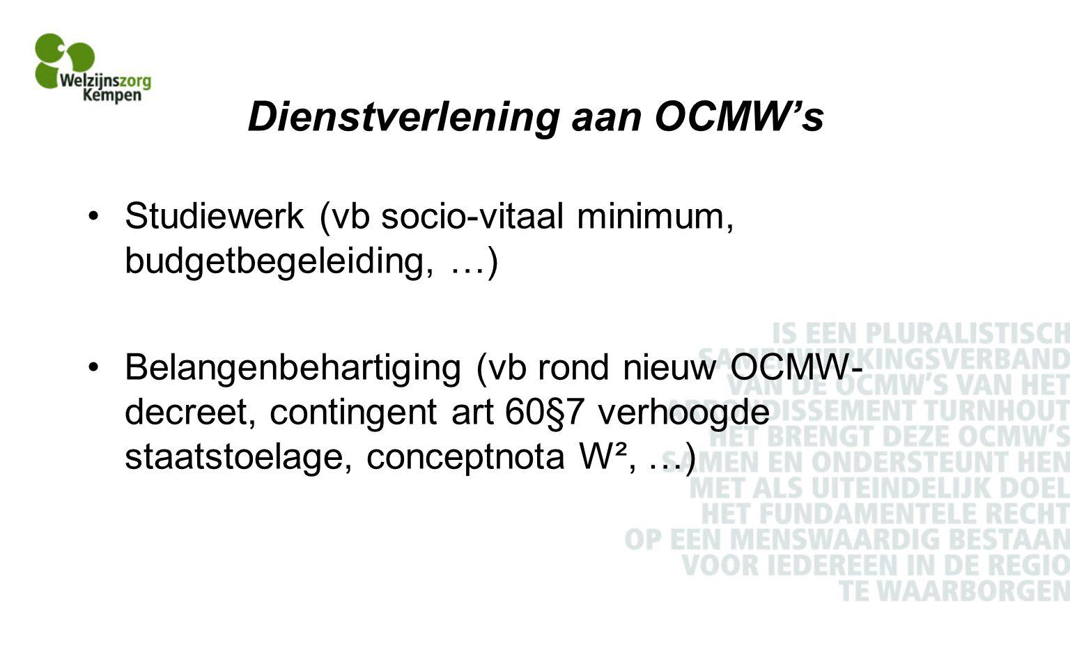 Dienstverlening aan OCMW's Studiewerk (vb socio-vitaal minimum, budgetbegeleiding, …) Belangenbehartiging (vb rond nieuw OCMW- decreet, contingent art 60§7 verhoogde staatstoelage, conceptnota W², …)