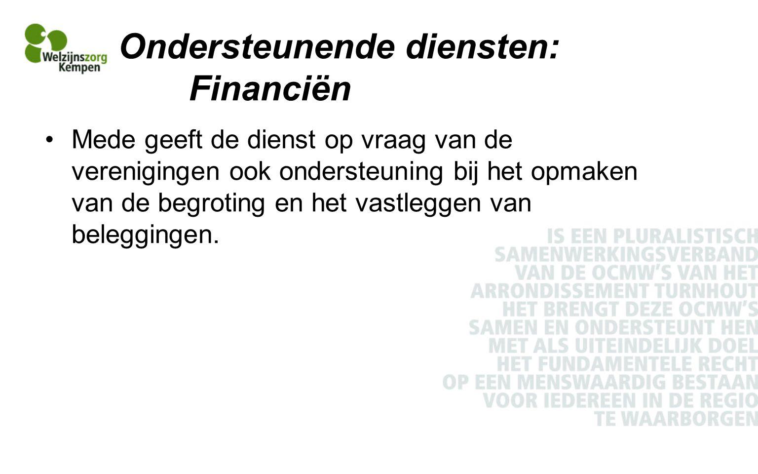 Ondersteunende diensten: Financiën Mede geeft de dienst op vraag van de verenigingen ook ondersteuning bij het opmaken van de begroting en het vastleggen van beleggingen.